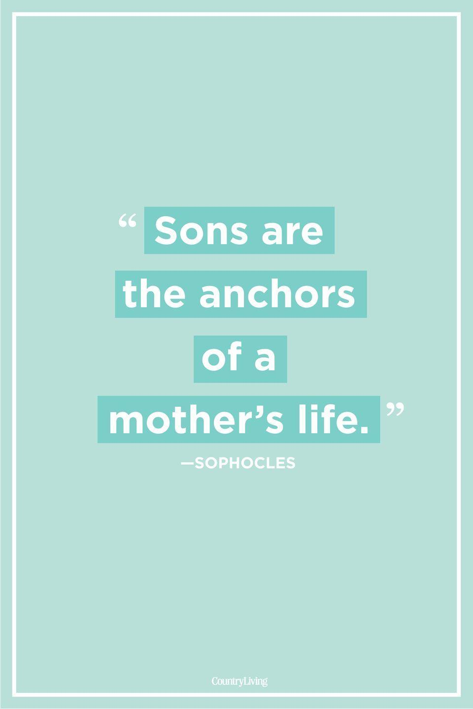 "<p>""Sons are the anchors of a mother's life.""</p>"