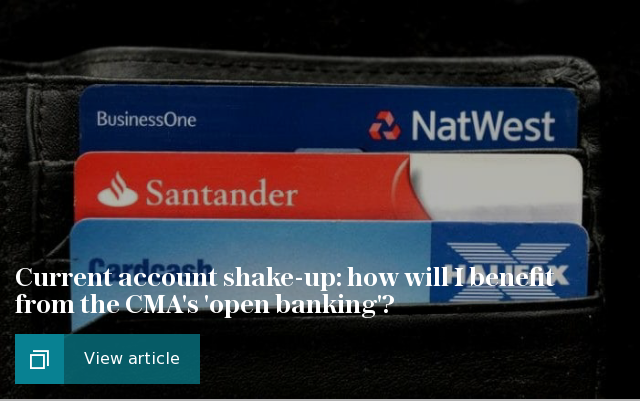 Current account shake-up: how will I benefit from the CMA's 'open banking'?