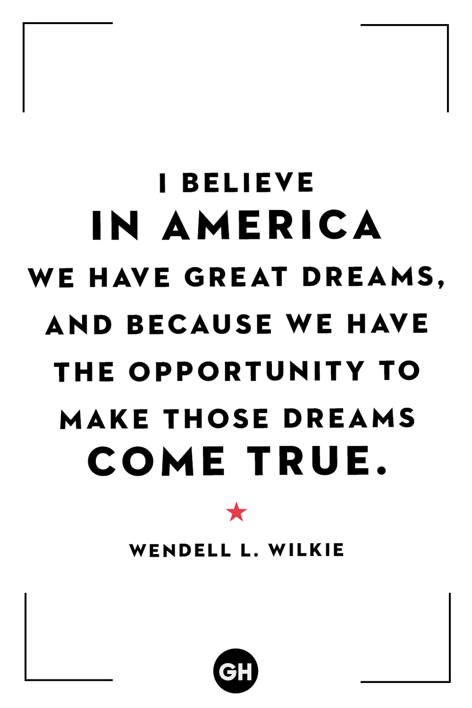 <p>I believe in America because we have great dreams, and because we have the opportunity to make those dreams come true.</p>