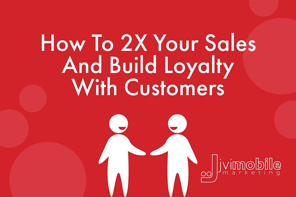 double your sales and build loyalty with customers