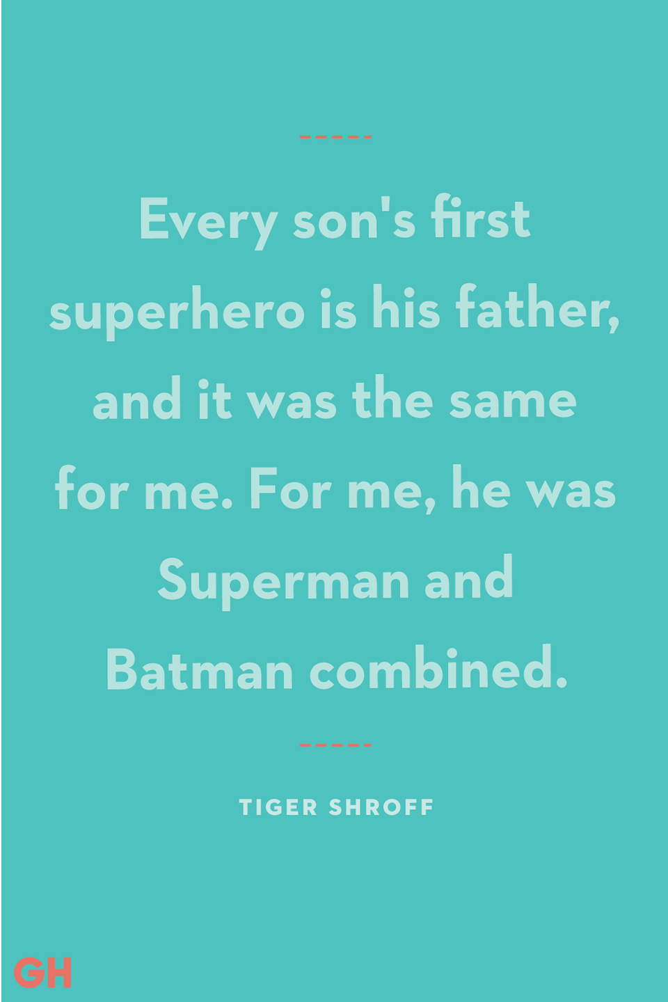 <p>Every son's first superhero is his father, and it was the same for me. For me, he was Superman and Batman combined.</p>