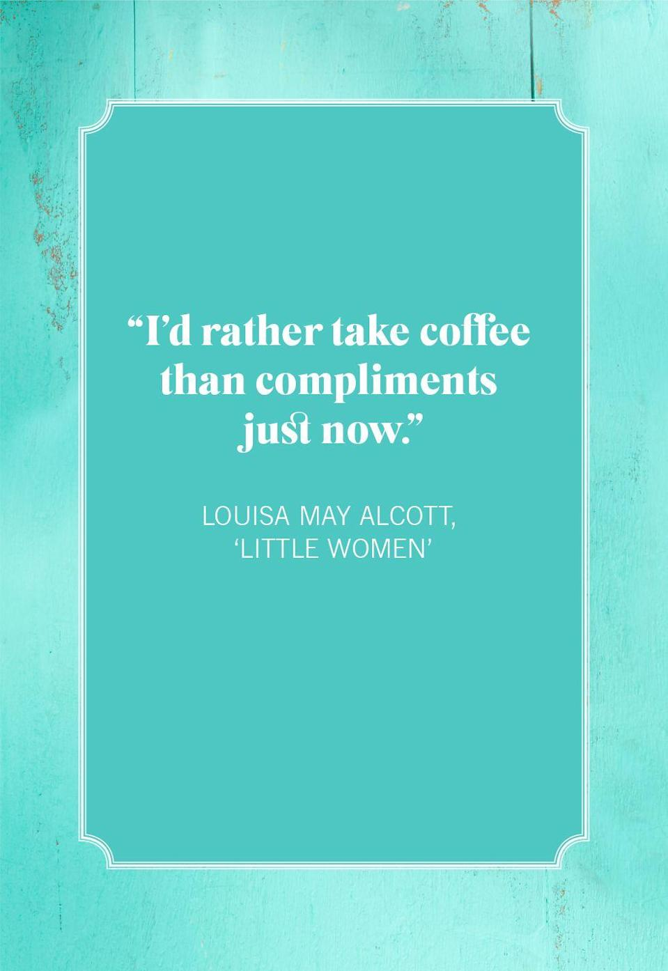 """<p>""""I'd rather take coffee than compliments just now.""""<br></p>"""