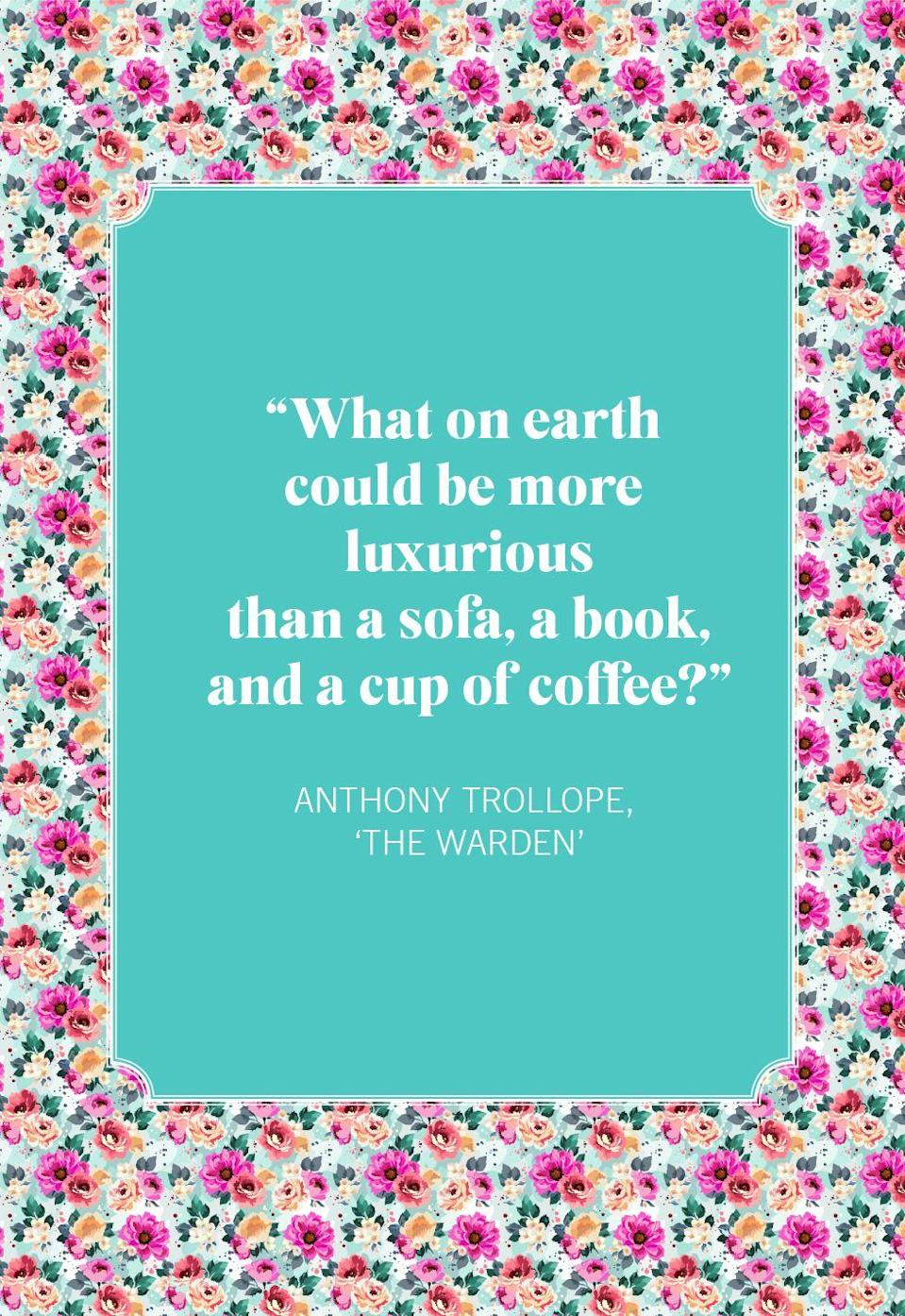 """<p>""""What on earth could be more luxurious than a sofa, a book, and a cup of coffee?""""</p>"""