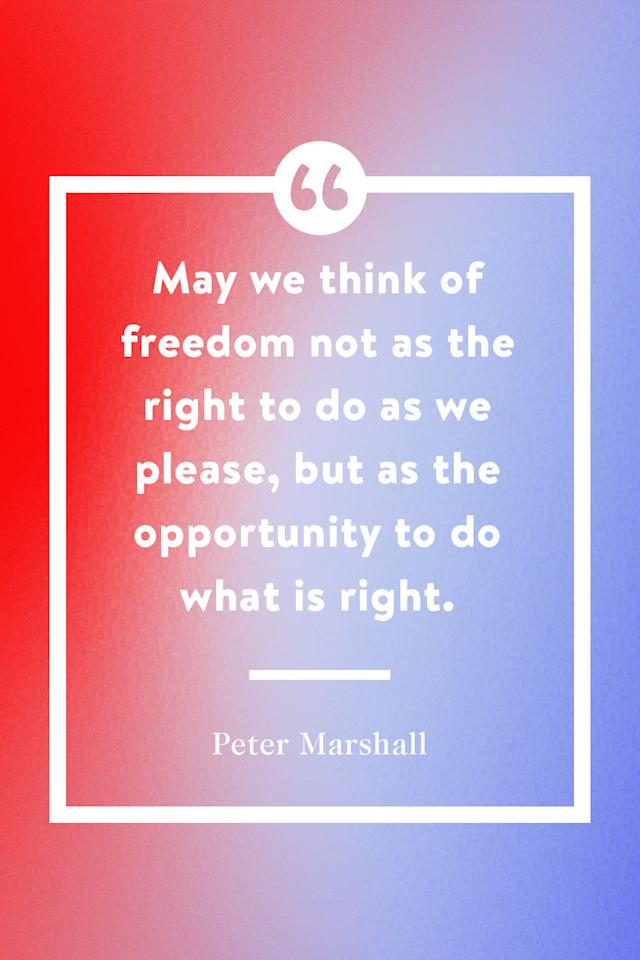 "<p>""May we think of freedom not as the right to do as we please, but as the opportunity to do what is right.""<span></span></p>"