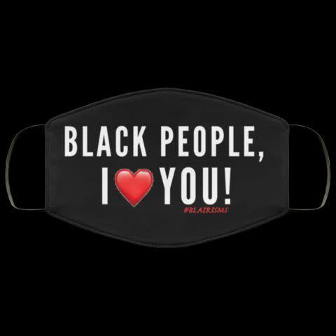 "Get the <a href=""https://theblairisms.com/collections/wear-yeaux-mask/products/black-people-i-love-you-face-mask-1"" rel=""nofollow noopener"" target=""_blank"" data-ylk=""slk:&quot;Black People, I Love You&quot; face mask from #Blairisms for $15"" class=""link rapid-noclick-resp"">""Black People, I Love You"" face mask from #Blairisms for $15 </a>"