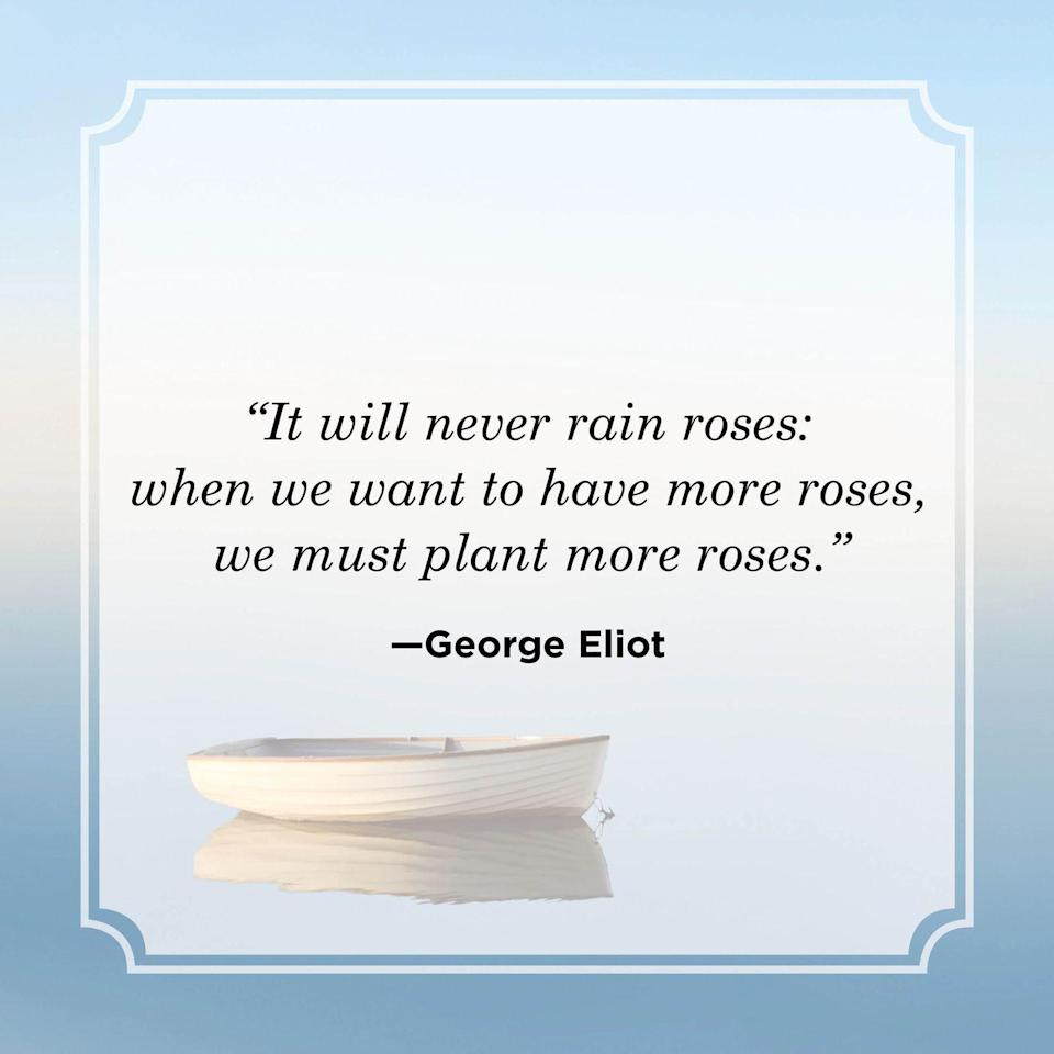 """<p>""""It will never rain roses: when we want to have more roses, we must plant more roses.""""</p>"""