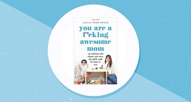 You Are a F*cking Awesome Mom: So Embrace the Chaos, Get Over the Guilt, and Be True to You. (Photo: Amazon)
