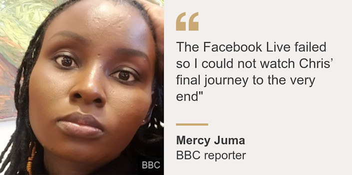 """The Facebook Live failed so I could not watch Chris' final journey to the very end"""", Source: Mercy Juma, Source description: BBC reporter, Image: Mercy Juma"