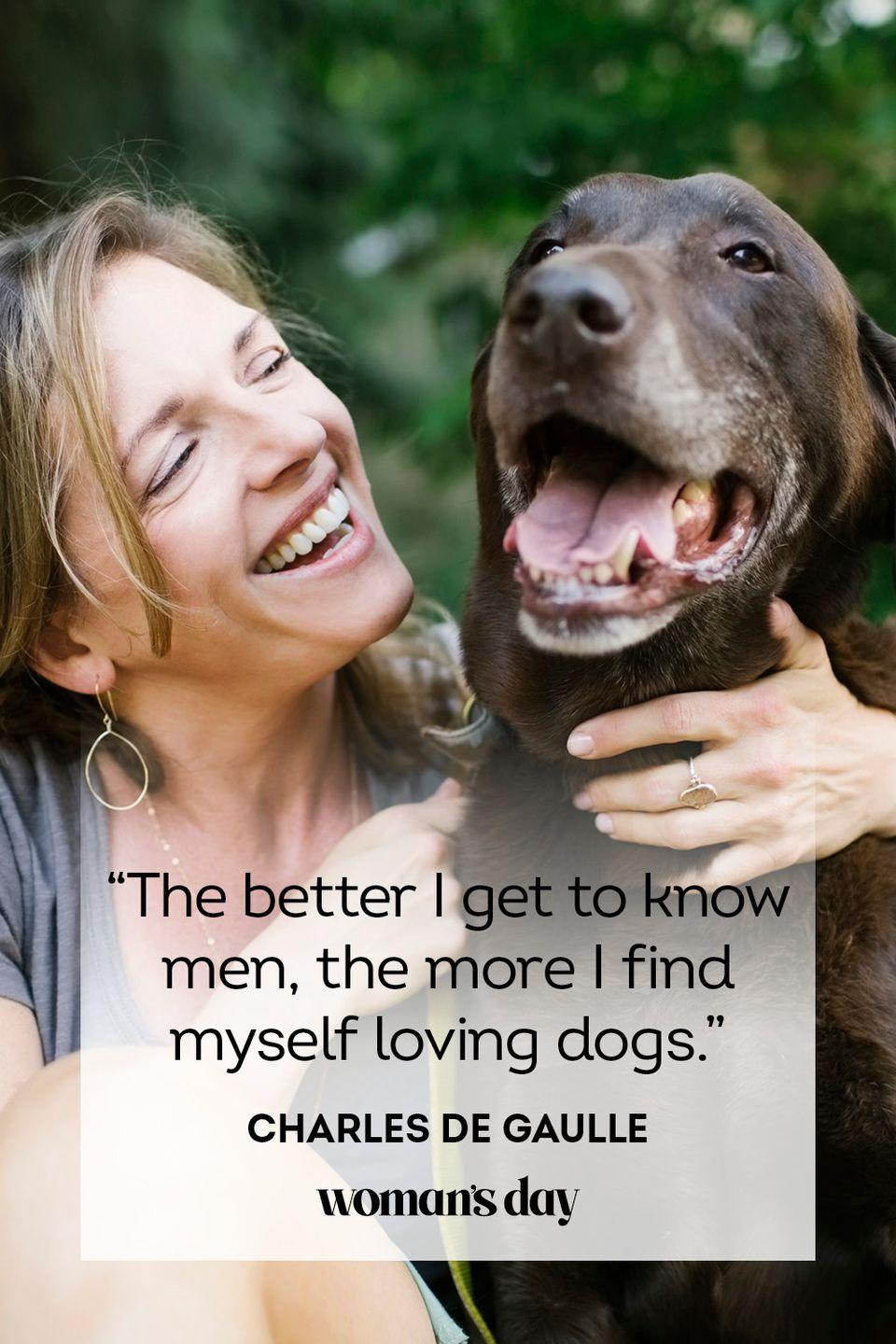 """<p>""""The better I get to know men, the more I find myself loving dogs.""""</p>"""