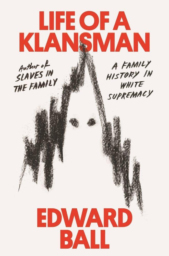 """""""Life of a Klansman: A Family History in White Supremacy,"""" by Edward Ball."""