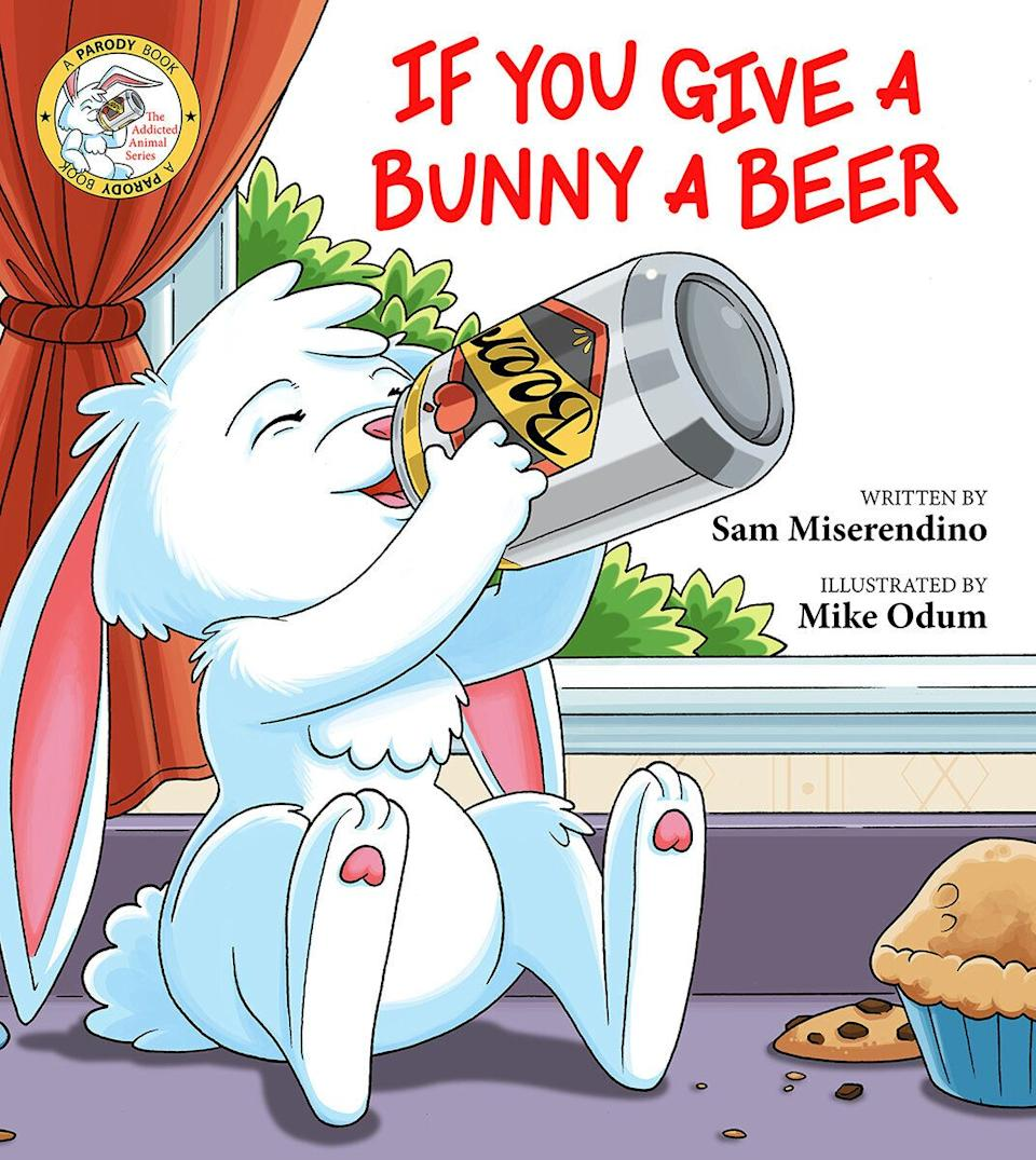 """Although rabbit alcoholism is vastly underreported, <a href=""""http://www.skyhorsepublishing.com/9781510733954/if-you-give-a-bunny-a-beer/"""" target=""""_blank"""" rel=""""noopener noreferrer"""">this book</a> will help families understand the consequences that can flow when a bunny gets that first can of beer. Note: Never give alcohol to actual rabbits."""
