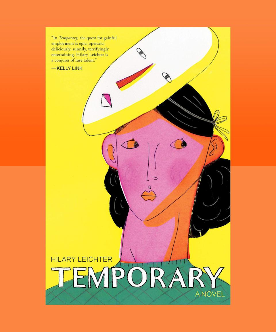 """<strong><em>Temporary</em> by Hilary Leichter (<a href=""""https://bookshop.org/books/temporary-9781721353484/9781566895668"""" rel=""""nofollow noopener"""" target=""""_blank"""" data-ylk=""""slk:available here"""" class=""""link rapid-noclick-resp"""">available here</a>)</strong><br><br>Wildly unhinged and exhilarating in its derangements, Hilary Leichter's debut is a thrilling, subversive, mordantly funny look at what it means to be alive today — aka what it means to have to work. <em>Temporary</em>'s unnamed protagonist goes through a series of surreal jobs (why, yes, she is a pirate for a little while) and has a boyfriend for all of her different needs, but she longs to reach the status of permanent worker, that most elusive of goals. Pre-pandemic, <em>Temporary</em> was an astute critique of late-stage capitalism, a reminder of how important it is to resist letting work consume every minute of the day. Post-pandemic? It feels even more relevant, a reminder that living to work is really no life at all."""