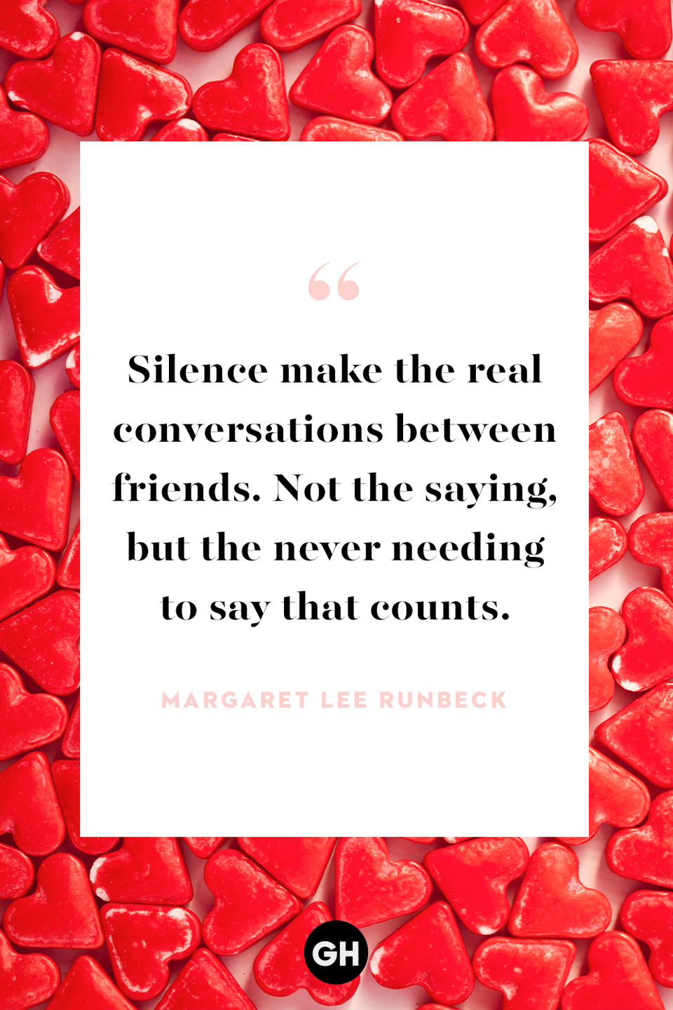 <p>Silence make the real conversations between friends. Not the saying, but the never needing to say that counts. </p>