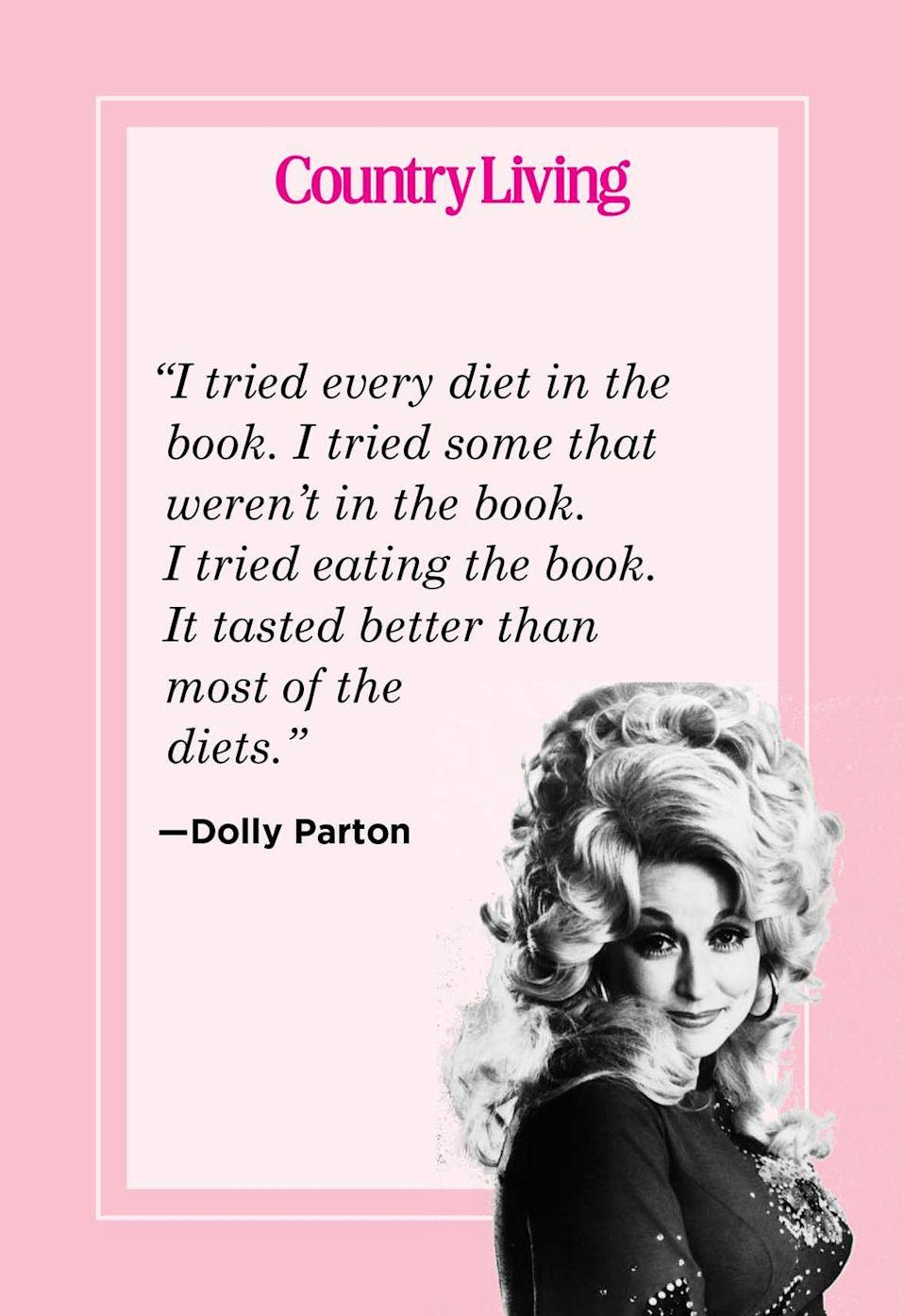 "<p>""I tried every diet in the book. I tried some that weren't in the book. I tried eating the book. It tasted better than most of the diets.""</p>"
