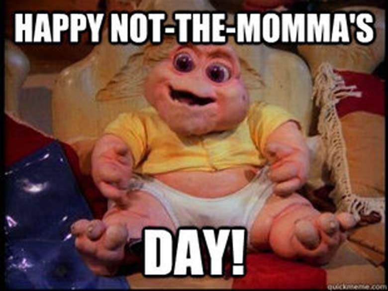 Happy not-the-momma's day!