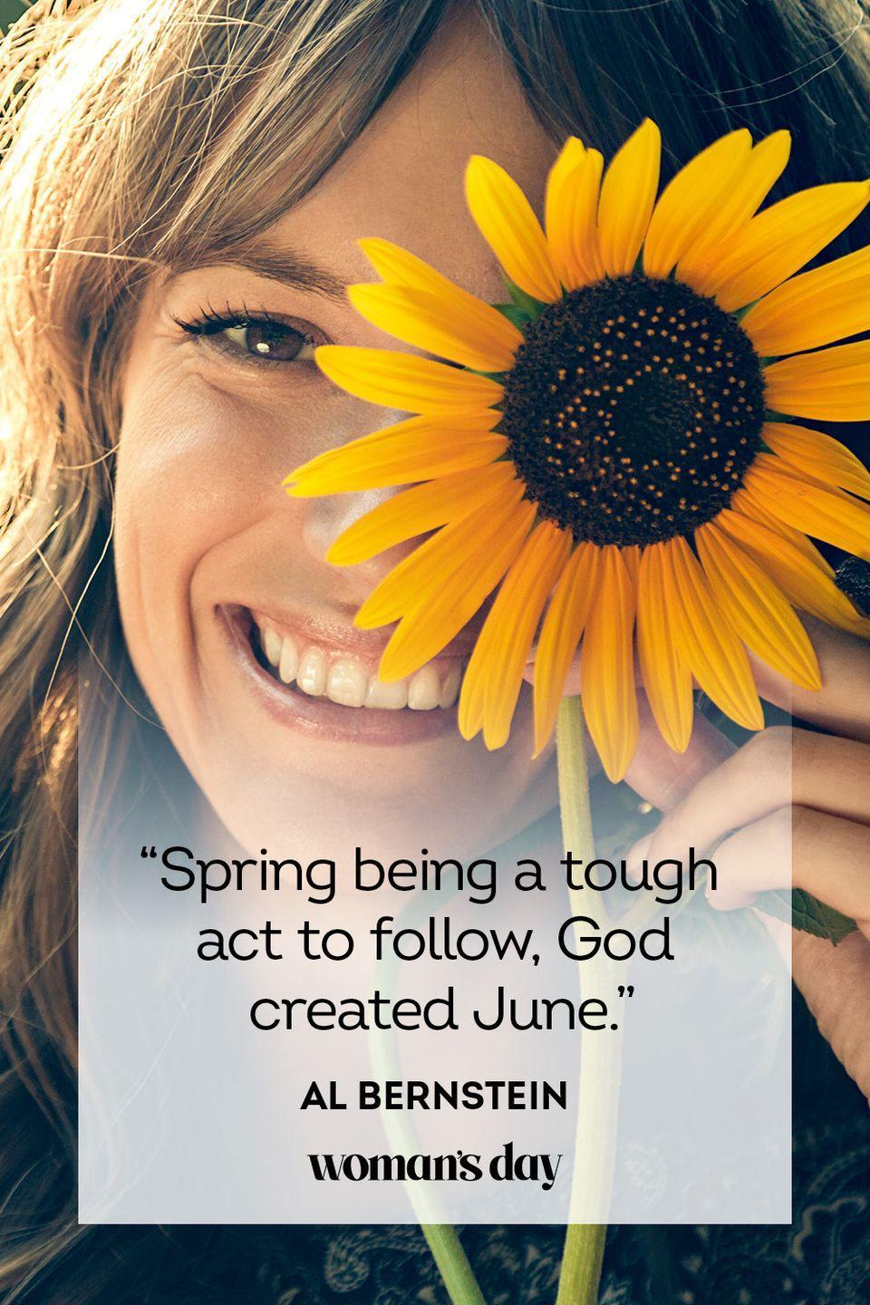 """<p>""""Spring being a tough act to follow, God created June."""" </p>"""