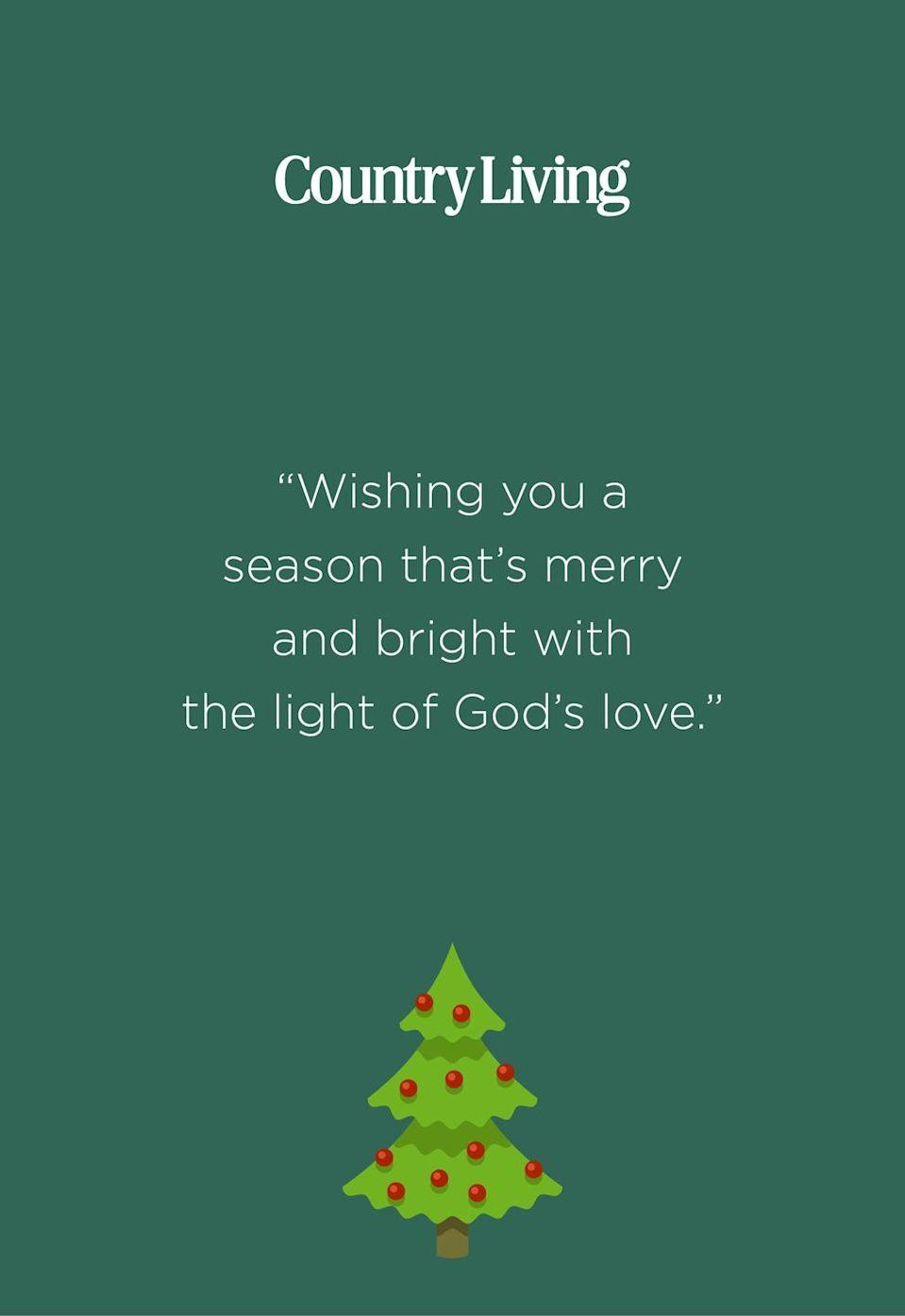 """<p>""""Wishing you a season that's merry and bright with the light of God's love.""""</p>"""