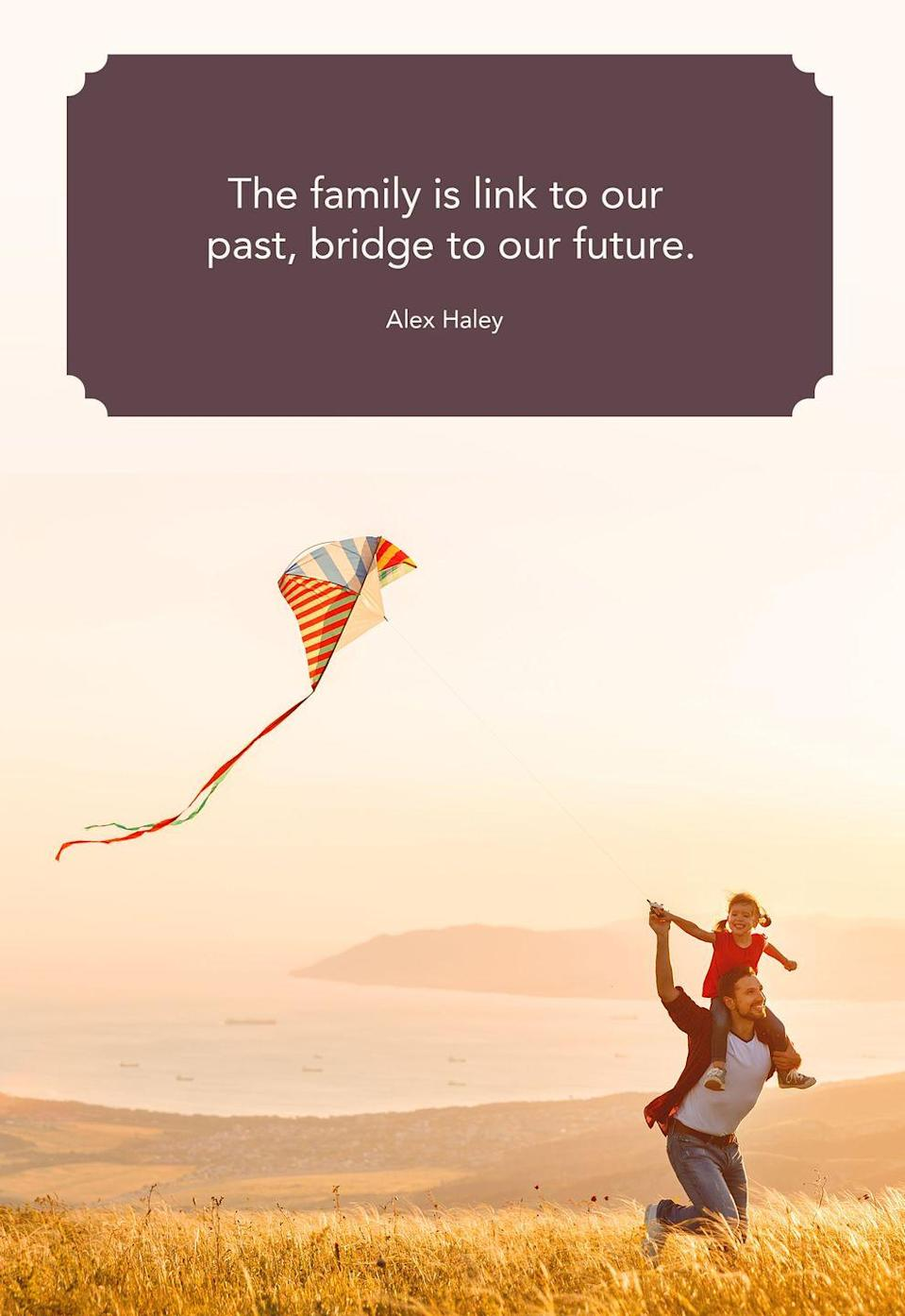"<p>""The family is link to our past, bridge to our future.""</p>"