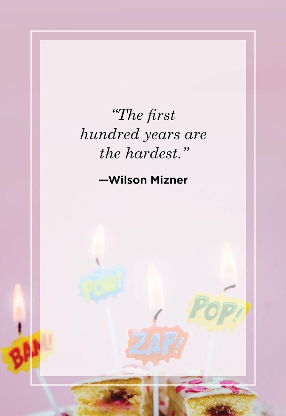 """<p>""""The first hundred years are the hardest.""""</p>"""