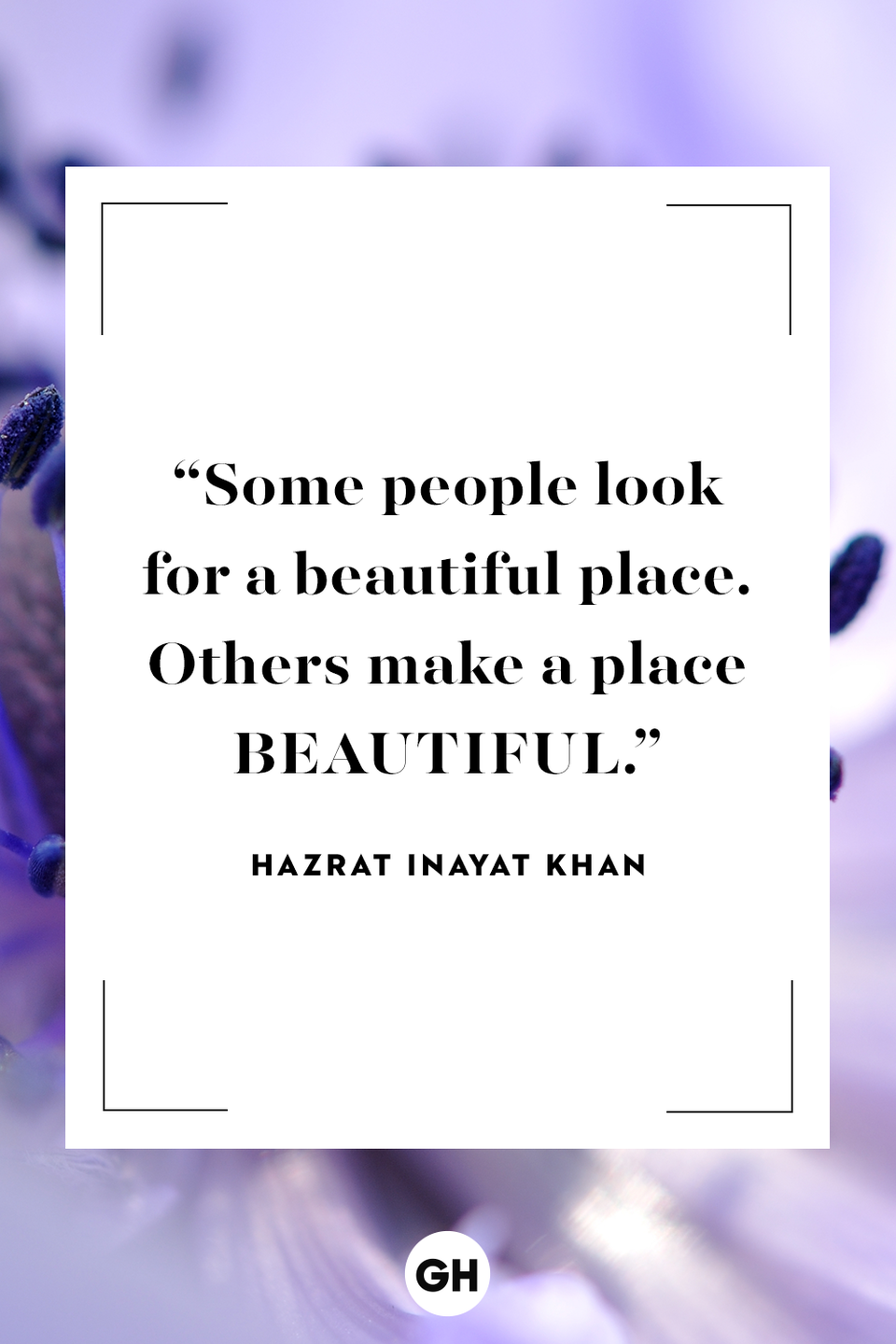"""<p>Some people look for a beautiful place. Others make a place beautiful.</p><p><strong>RELATED: </strong><a href=""""https://www.goodhousekeeping.com/life/g27723963/beach-quotes/"""" rel=""""nofollow noopener"""" target=""""_blank"""" data-ylk=""""slk:Beach Quotes to Instantly Put You at Ease"""" class=""""link rapid-noclick-resp"""">Beach Quotes to Instantly Put You at Ease</a></p>"""