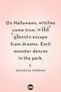 <p>On Halloween, witches come true; wild ghosts escape from dreams. Each monster dances in the park.</p>