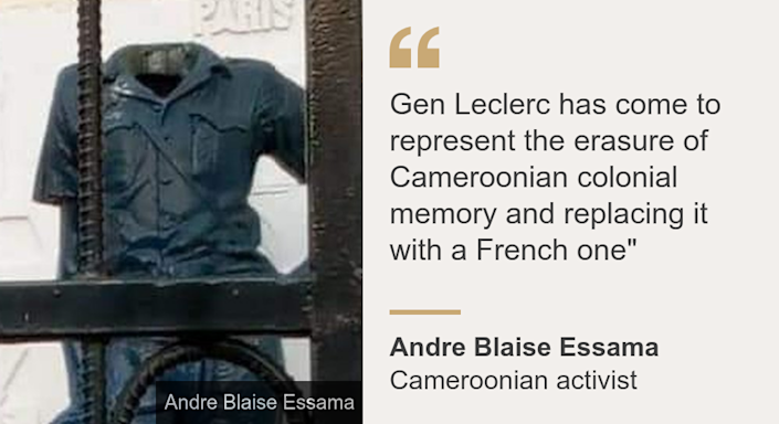 """Gen Leclerc has come to represent the erasure of Cameroonian colonial memory and replacing it with a French one"""", Source: Andre Blaise Essama , Source description: Cameroonian activist, Image: Gen Leclerc"