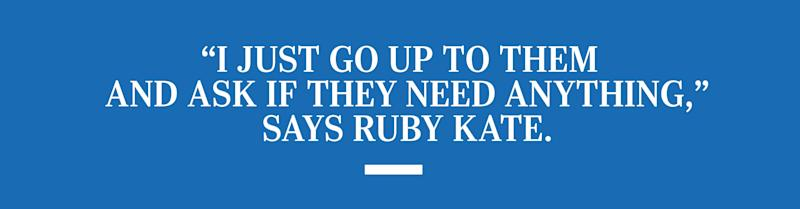 """I just go up to them and ask if they need anything,"" says Ruby Kate."