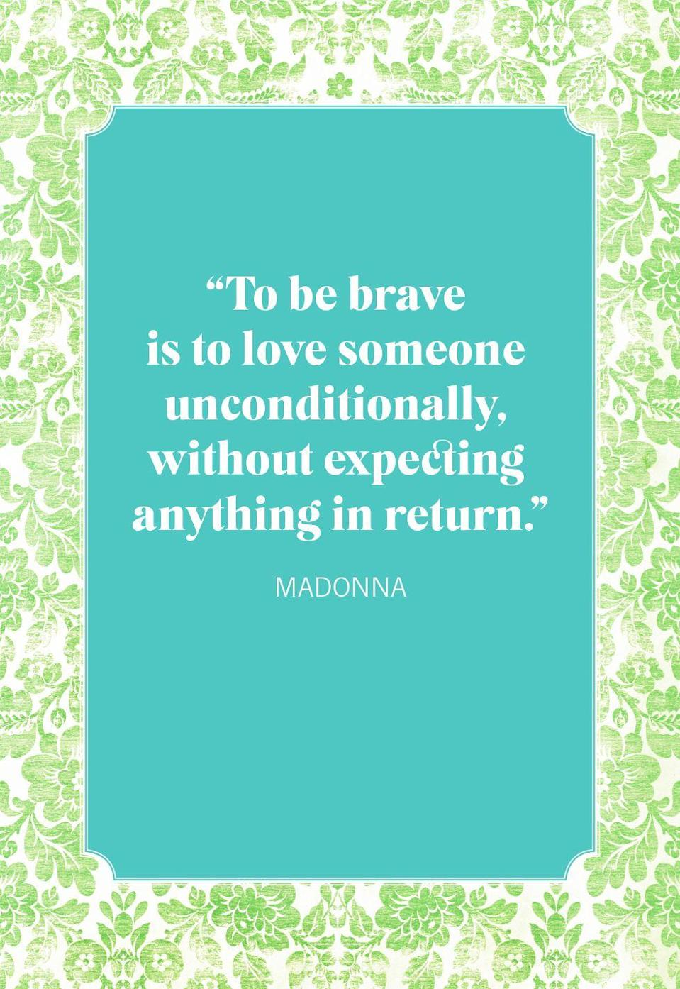 """<p>""""To be brave is to love someone unconditionally, without expecting anything in return.""""</p>"""