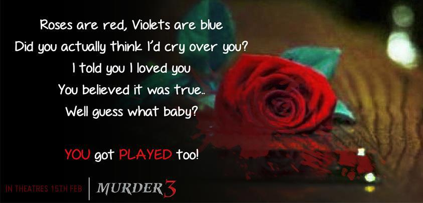 All the strawberries and cream, roses and romantic poses, cute teddys and balloons – are a thing of the past. Murder 3. Proudly presents to you a collection of love poems – but with a huge difference... We are calling them Love Notes with a Twist. Here's the entire set ... read it, love it, share it...