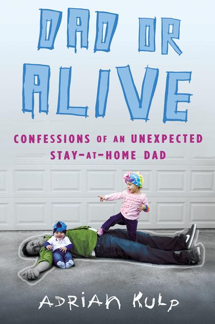 """This book cover image released by NAL Trade shows """"Dad or Alive: Confessions of an Unexpected Stay-At-Home Dad,"""" by Adrian Kulp. Mother's Day has taken a dark yet funny turn in a fresh round of books about derelict parenting. These moms curse a lot, drink to excess, reveal scary truths and draw twisted little stick figures of their kids pooping and whining relentlessly. They love their kids, to be sure, but there's something about the scorched earth narrative that sells memoirish parenting books these days, so they went for it. And they're joined by some funny dads who touch on motherhood in equally twisted ways. (AP Photo/NAL Trade)"""