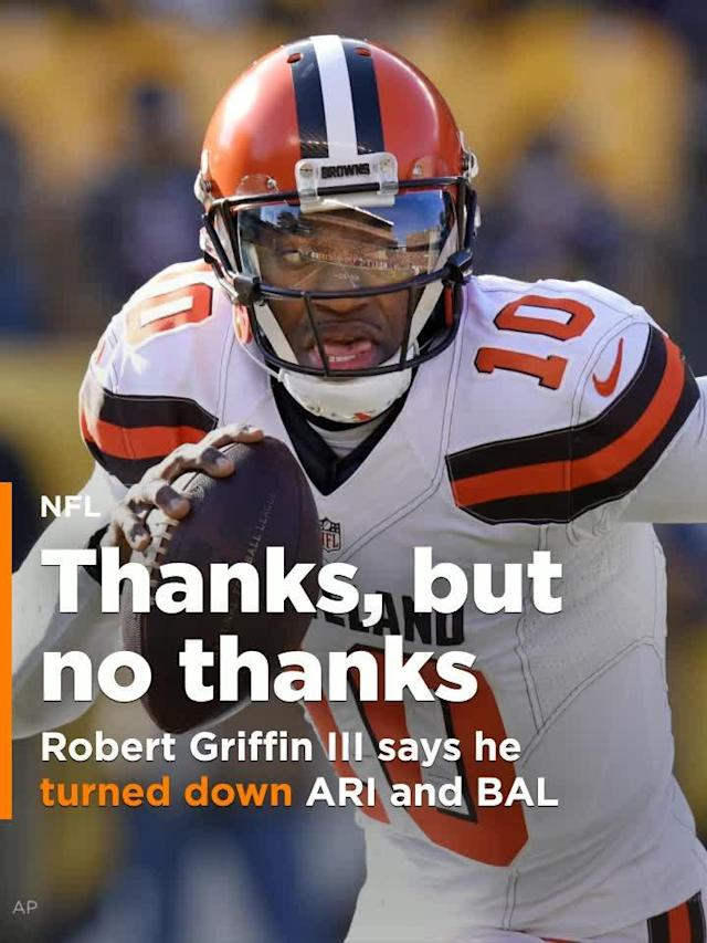 Robert Griffin III says that he turned down offers from both the Arizona Cardinals and the Baltimore Ravens before the 2017 season.