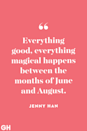 <p>Everything good, everything magical happens between the months of June and August.</p>