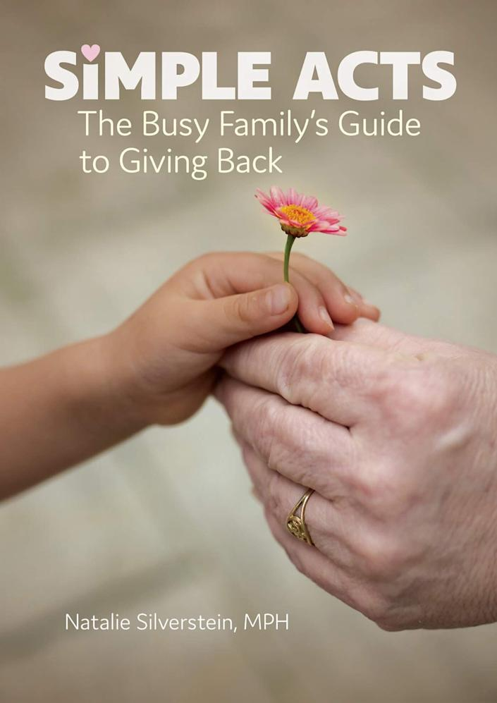 """Natalie Silverstein's """"Simple Acts: The Busy Family's Guide to Giving Back"""" offers practical advice for bringing up children who want to help others. <i>(Available <a href=""""https://www.amazon.com/Simple-Acts-Familys-Guide-Giving/dp/0876598130"""" rel=""""nofollow noopener"""" target=""""_blank"""" data-ylk=""""slk:here"""" class=""""link rapid-noclick-resp"""">here</a>)</i>"""