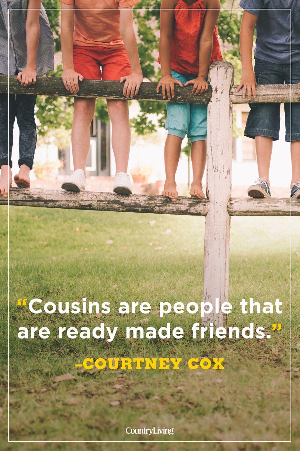 """<p>""""Cousins are people that are ready made friends."""" </p>"""