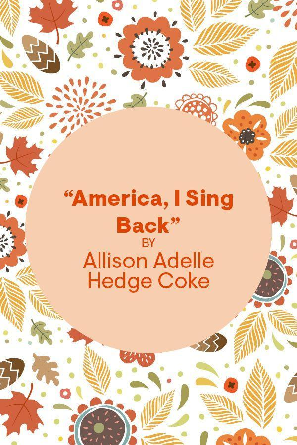 """<p>""""Oh, before America began to sing, I sung her to sleep,<br>held her cradleboard, wept her into day.<br>My song gave her creation, prepared her delivery,<br>held her severed cord beautifully beaded.""""</p><p>Read the full poem on <a href=""""https://www.pbs.org/newshour/arts/poetry/this-thanksgiving-read-a-native-american-poets-song-of-healing"""" rel=""""nofollow noopener"""" target=""""_blank"""" data-ylk=""""slk:PBS"""" class=""""link rapid-noclick-resp"""">PBS</a>. </p>"""