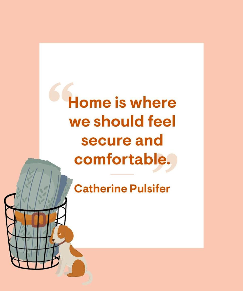 <p>Home is where we should feel secure and comfortable.</p>