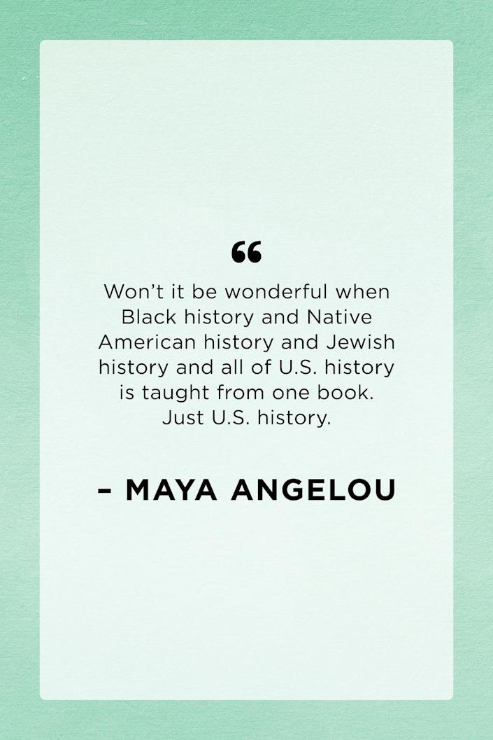 """<p>Award-winning poet Maya Angelou voiced how she wanted to see <em>all </em>of the United States' history in one book during an interview with <em><a href=""""https://www.theguardian.com/books/2012/feb/15/maya-angelou-barack-obama-remarkable-job"""" rel=""""nofollow noopener"""" target=""""_blank"""" data-ylk=""""slk:The Guardian"""" class=""""link rapid-noclick-resp"""">The Guardian</a> </em>in 2012. </p>"""