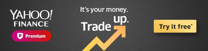 Trade up with Yahoo Finance Premium.