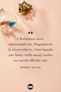 <p>Christmas now surrounds us, Happiness is everywhere. Our hands are busy with many tasks as carols fill the air.</p>