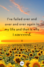 <p>I've failed over and over and over again in my life and that is why I succeed.</p>