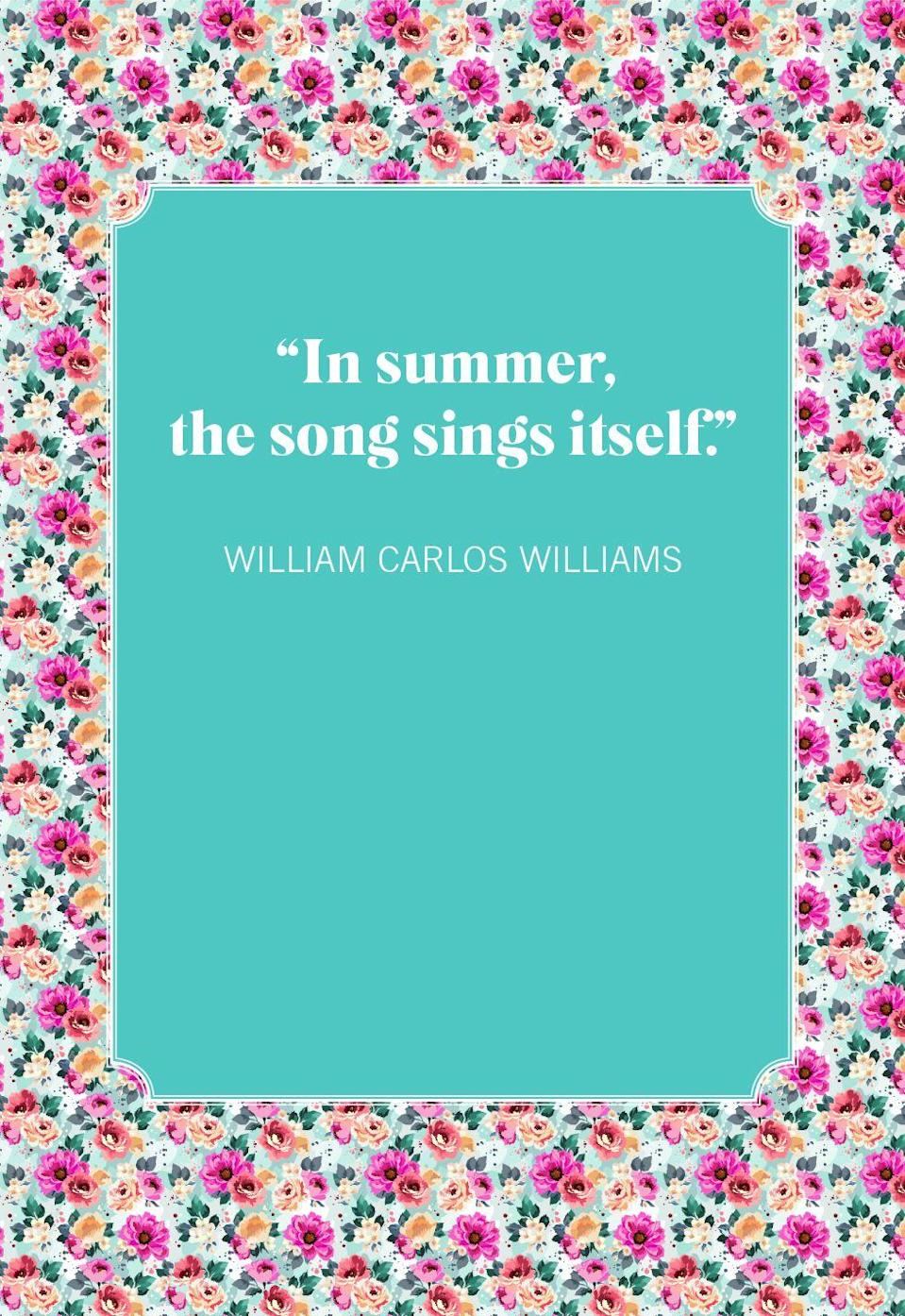 """<p>""""In summer, the song sings itself."""" </p>"""