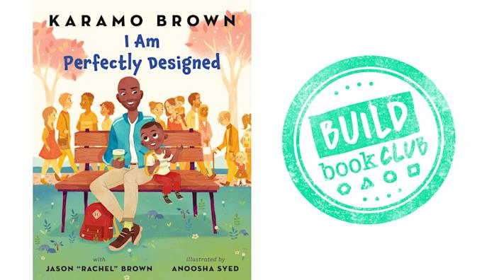 "I Am Perfectly Designed, by Karamo and Jason ""Rachel"" Brown, is a BUILD Book Club pick. $14.52 on Amazon."