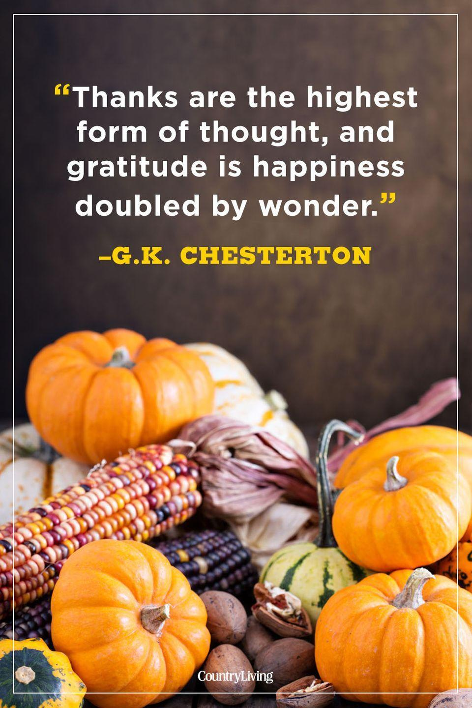 """<p>""""Thanks are the highest form of thought, and gratitude is happiness doubled by wonder.""""</p>"""