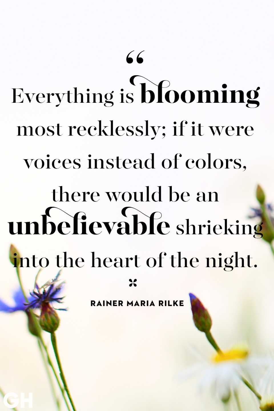 <p>Everything is blooming most recklessly; if it were voices instead of colors, there would be an unbelievable shrieking into the heart of the night. </p>
