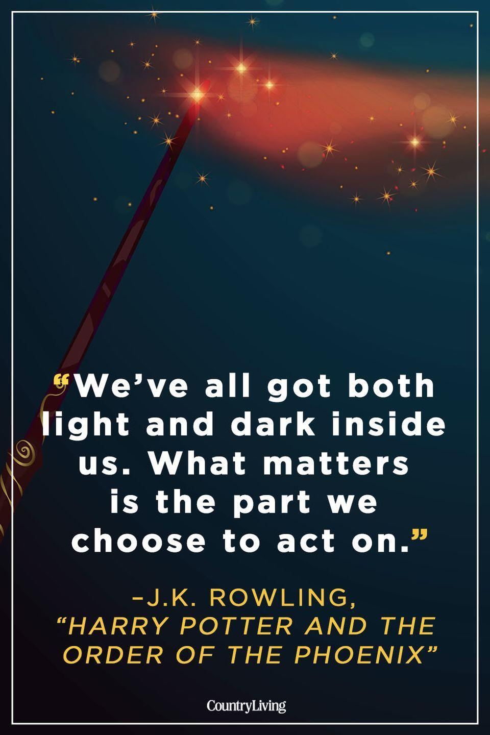 """<p>""""We've all got both light and dark inside us. What matters is the part we choose to act on.""""</p>"""