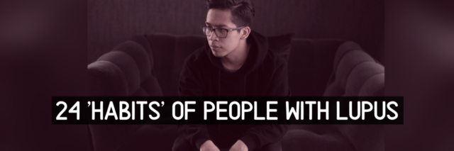 24 'Habits' of People With Lupus