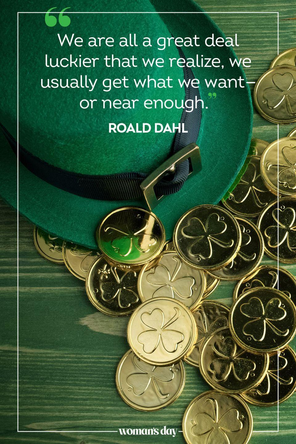 """<p>""""We are all a great deal luckier that we realize, we usually get what we want — or near enough."""" — Roald Dahl</p>"""