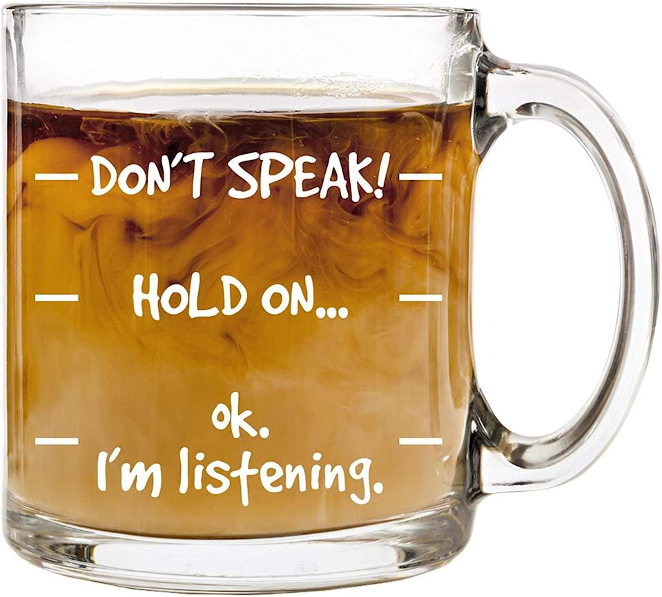 <p>You definitely know someone who needs this <span>Don't Speak! Funny Coffee Mug</span> ($15).</p>