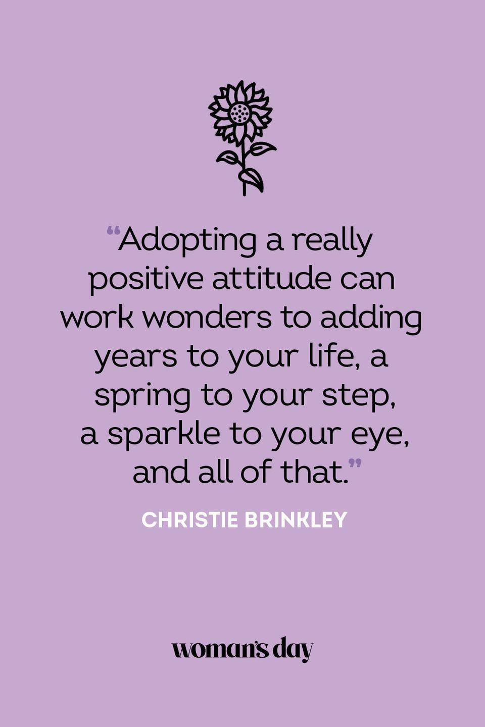 <p>Adopting a really positive attitude can work wonders to adding years to your life, a spring to your step, a sparkle to your eye, and all of that.</p>