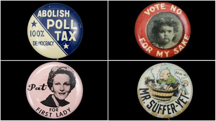 """More political buttons in the 19th Amendment exhibition, clockwise from top left: a 1950s protest against the tax discouraging lower-income people from voting; a button from the 1910s worn by women who hoped a ban on alcohol sales would stop men from neglecting or abusing their families; """"Mr. Suffer-Yet,"""" believed to be from between 1900 and 1920, suggesting women's voting rights were bad for men; and a Pat Nixon button from the 1960 presidential election. <span class=""""copyright"""">(Natural History Museum of Los Angeles County)</span>"""